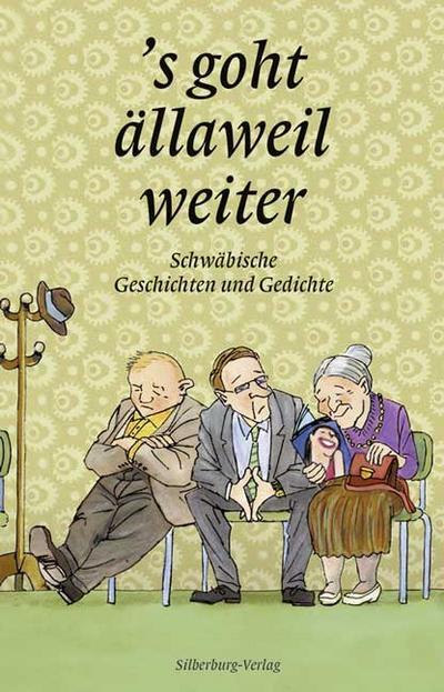 S goht ällaweil weiter: Schwäbische Geschichten und Gedichte