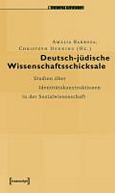 Deutsch-jüdische Wissenschaftsschicksale: Studien über Identitätskonstruktionen in der Sozialwissenschaft