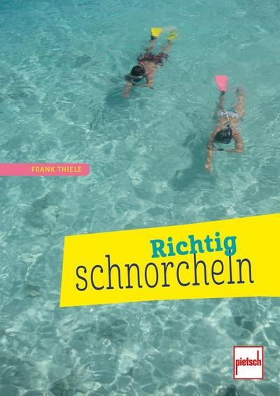 Richtig schnorcheln; Deutsch; 165 farb. Fotos, 10 Zeich.