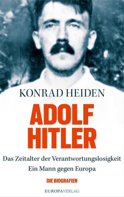 Adolf Hitler: Das Zeitalter der Verantwortungslosigkeit-Ein Mann gegen Europa