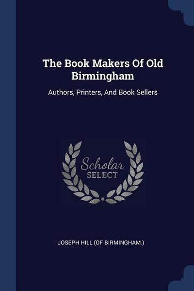 The Book Makers of Old Birmingham: Authors, Printers, and Book Sellers