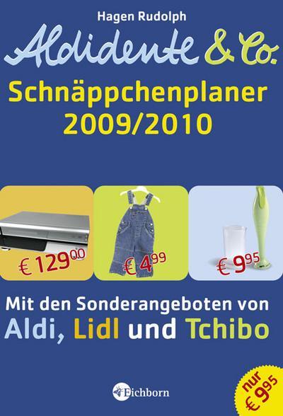 Aldidente & Co. - Der Schnäppchenplaner 2009/2010: Mit den Sonderangeboten von Aldi, Lidl und Tchibo