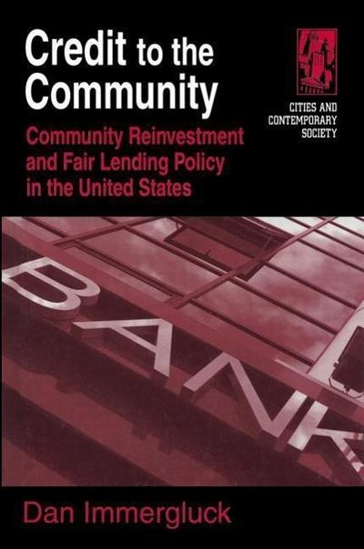 Credit to the Community: Community Reinvestment and Fair Lending Policy in the United States: Community Reinvestment and Fair Lending Policy in