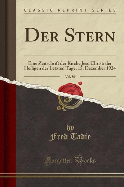 Der Stern, Vol. 56: Eine Zeitschrift Der Kirche Jesu Christi Der Heiligen Der Letzten Tage; 15. Dezember 1924 (Classic Reprint)