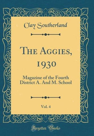 The Aggies, 1930, Vol. 4: Magazine of the Fourth District A. and M. School (Classic Reprint)