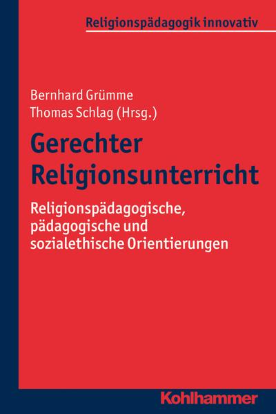 Gerechter Religionsunterricht: Religionspädagogische, pädagogische und sozialethische Orientierungen (Religionspädagogik innovativ)