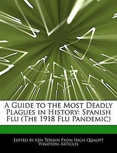 A Guide to the Most Deadly Plagues in History: Spanish Flu (the 1918 Flu Pandemic)