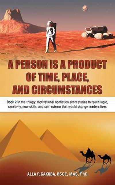 A PERSON IS A PRODUCT OF TIME, PLACE, AND CIRCUMSTANCES: Book 2 in the trilogy