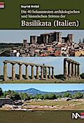 Die 40 bekanntesten archäologischen und historischen Stätten der Basilikata (Italien)