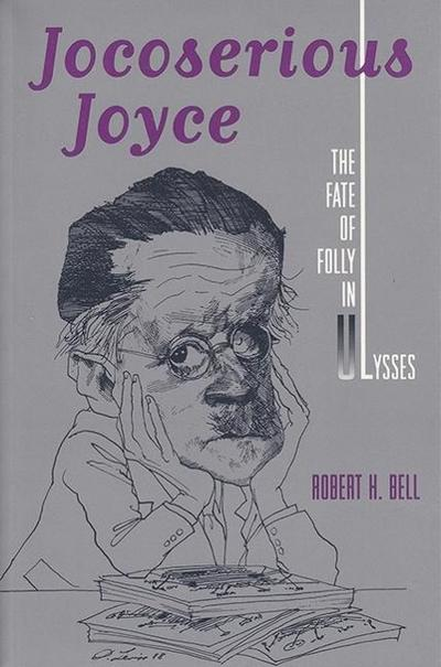 Jocoserious Joyce: The Fate of Folly in Ulysses