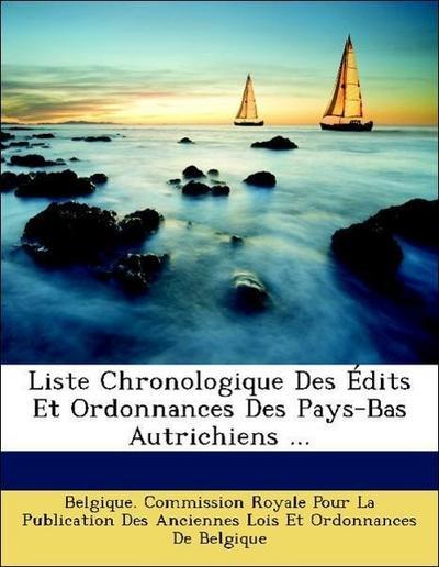 Liste Chronologique Des Édits Et Ordonnances Des Pays-Bas Autrichiens ...