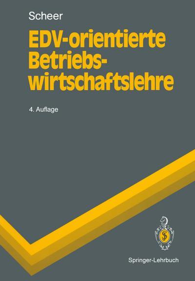 EDV-orientierte Betriebswirtschaftslehre: Grundlagen fur ein effizientes Informationsmanagement (Springer-Lehrbuch)