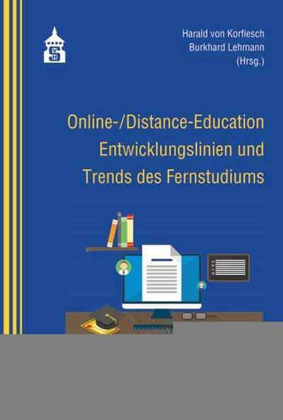 Online-/Distance-Education: Entwicklungslinien und Trends des Fernstudiums