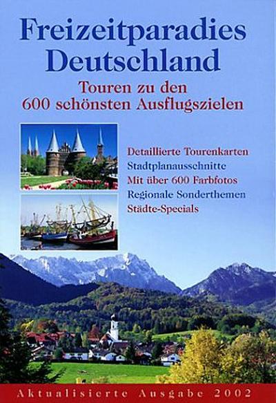 Freizeitparadies Deutschland: Touren zu den 600 schönsten Ausflugszielen