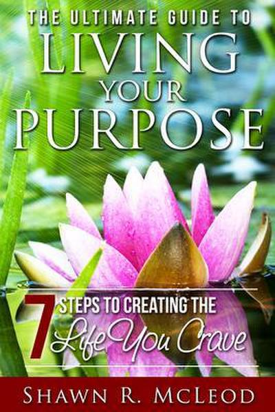 The Ultimate Guide to Living Your Purpose