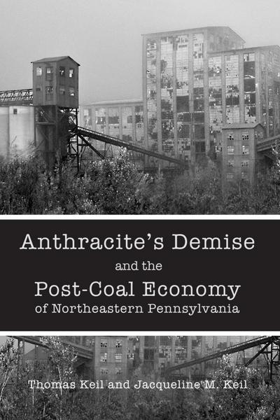 Anthracite's Demise and the Post-Coal Economy of Northeastern Pennsylvania