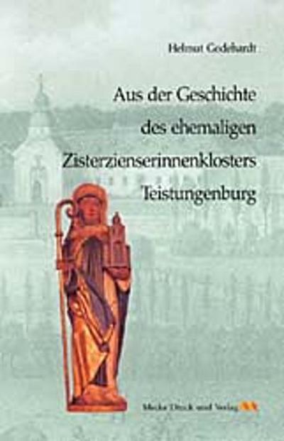 Aus der Geschichte des ehemaligen Zisterzienserinnenklosters Teistungenburg im Eichsfeld