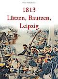 1813 - Lützen, Bautzen, Leipzig   ; Sonderaus ...