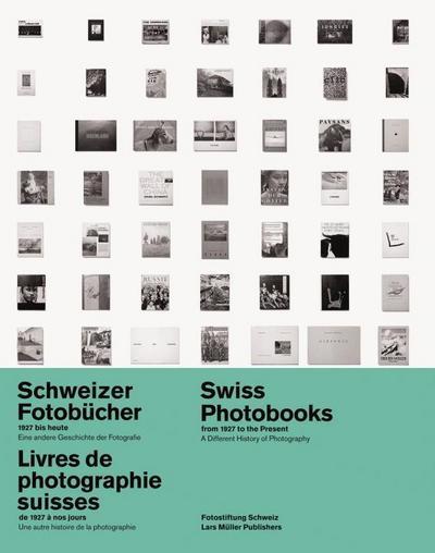 Schweizer Fotobücher 1927 bis heute. Swiss Photobooks from 1927 to the Present