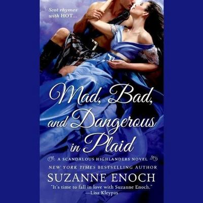 Mad, Bad, and Dangerous in Plaid: A Scandalous Highlanders Novel