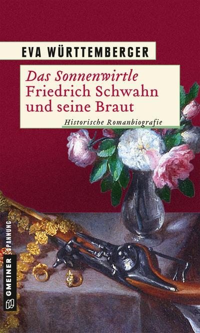Das Sonnenwirtle - Friedrich Schwahn und seine Braut; Historische Romanbiografie; Historische Romane im GMEINER-Verlag; Deutsch