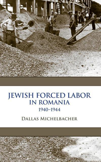 Jewish Forced Labor in Romania, 1940-1944