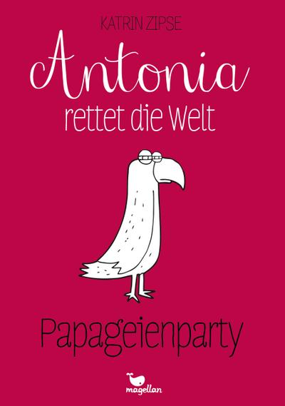 Antonia rettet die Welt - Papageienparty - Band 1; Antonia rettet die Welt; Deutsch
