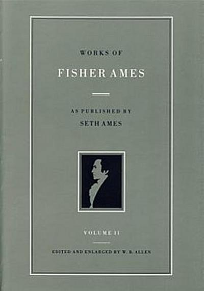 Works of Fisher Ames: In Two Volumes