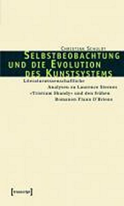 Selbstbeobachtung und die Evolution des Kunstsystems: Literaturwissenschaftliche Analysen zu Laurence Sternes »Tristram Shandy« und den frühen Romanen Flann O'Briens