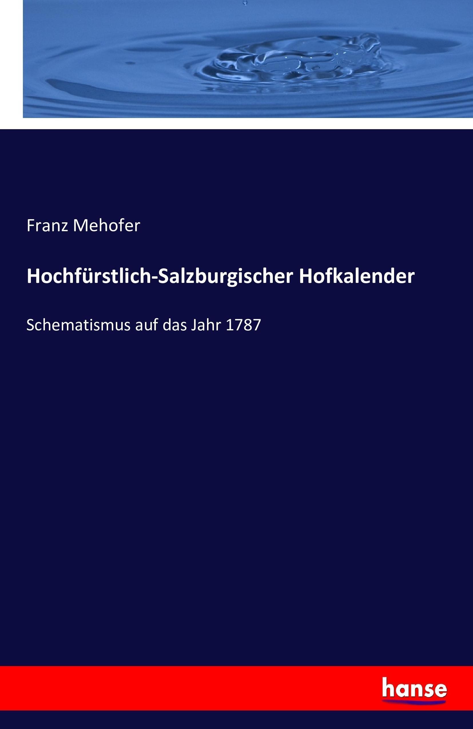 Hochfürstlich-Salzburgischer Hofkalender Franz Mehofer