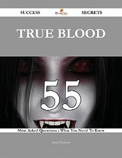 True Blood 55 Success Secrets - 55 Most Asked Questions On True Blood - What You Need To Know