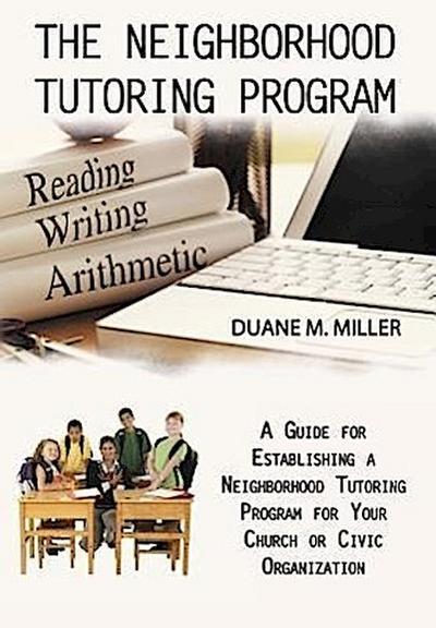 The Neighborhood Tutoring Program: A Guide for Establishing a Neighborhood Tutoring Program for Your Church or Civic Organization