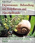 Depressionen - Gemütskrankheit behandeln und vorbeugen mit Pflanzenheilkunde, Akupressur und Wasserheilkunde