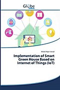 Implementation of Smart Green House Based on Internet of Things (IoT)