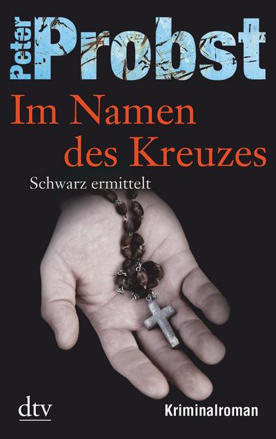 Im Namen des Kreuzes: Schwarz ermittelt Kriminalroman