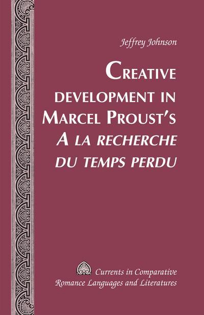 Creative Development in Marcel Proust's A la recherche du temps perdu