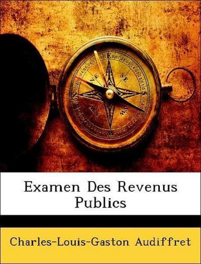 Audiffret, C: Examen Des Revenus Publics