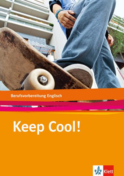 Keep Cool! Englisch zur Berufsvorbereitung. Lehr-/Arbeitsbuch