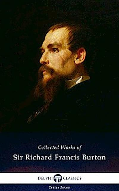 Delphi Collected Works of Sir Richard Francis Burton (Illustrated)