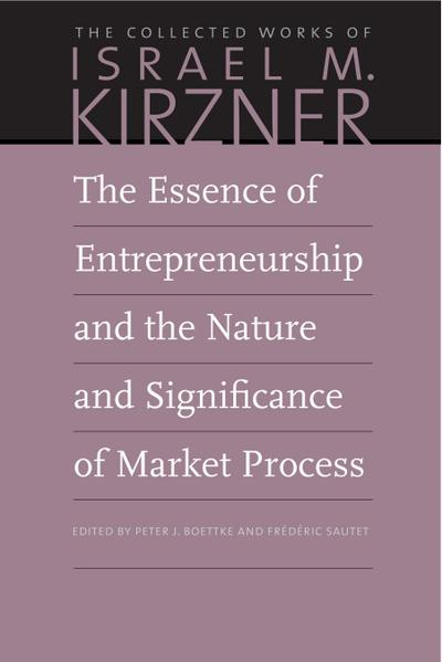 The Essence of Entrepreneurship and the Nature and Significance of Market Process