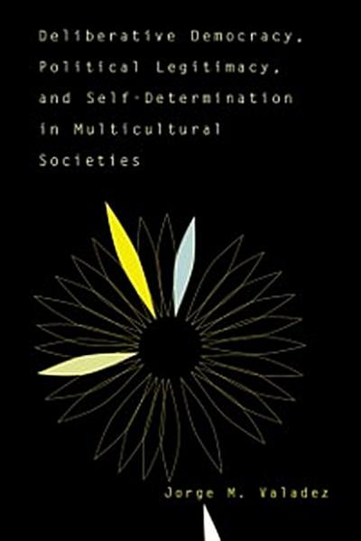 Deliberative Democracy, Political Legitimacy, And Self-determination In Multi-cultural Societies