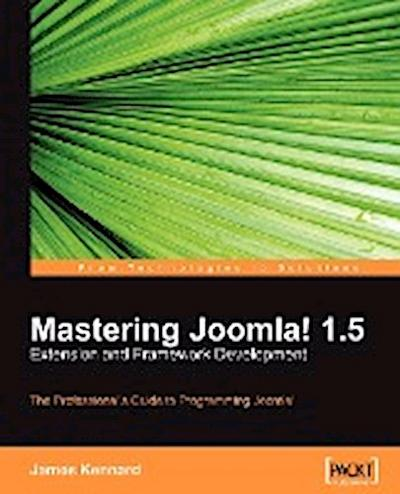 Mastering Joomla! 1.5 Extension and Framework Development: The Professional Guide to Programming Joomla! - Packt Publishing - Taschenbuch, Englisch, James Kennard, ,