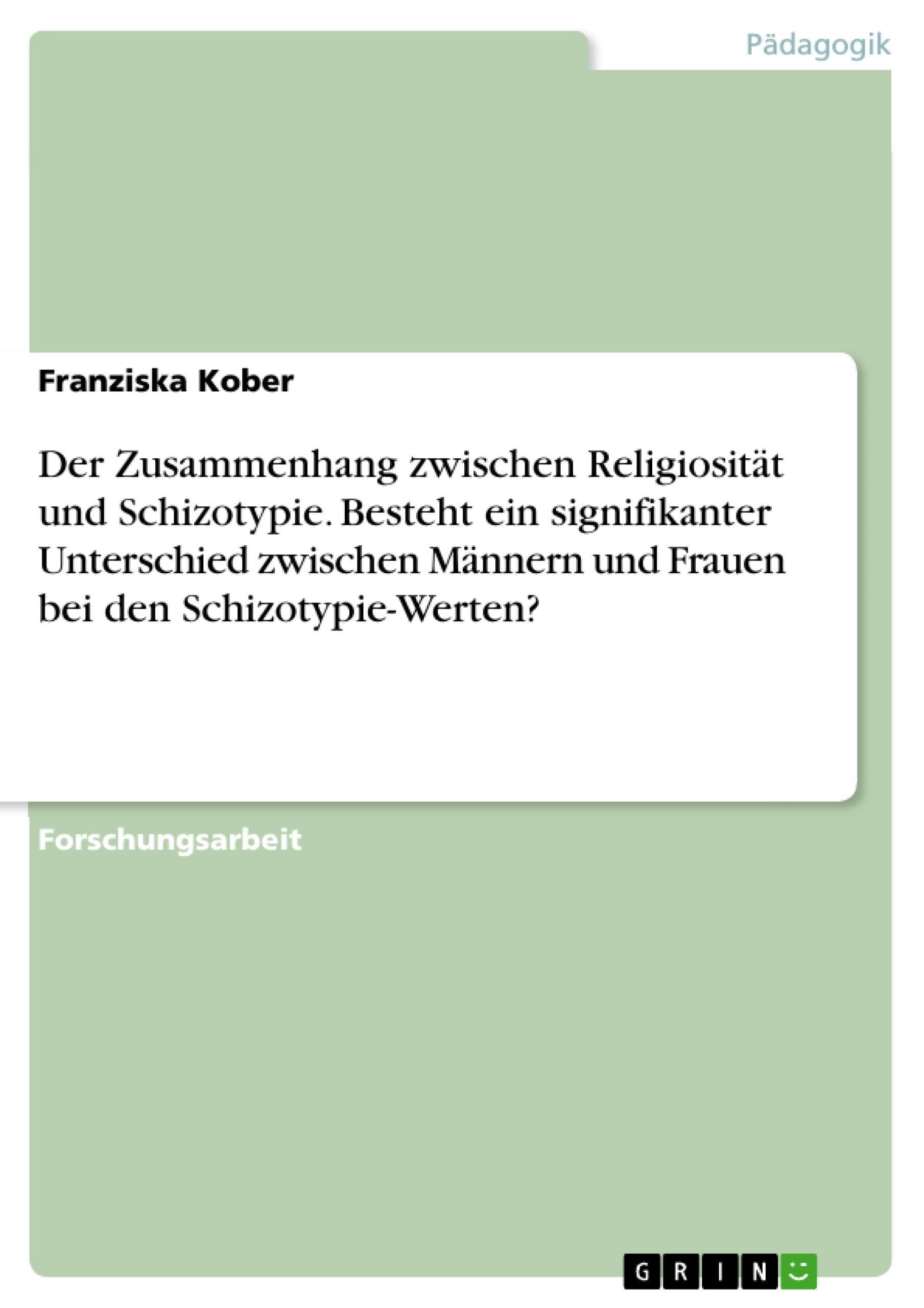 Der Zusammenhang zwischen Religiosität und Schizotypie. Besteht ein signifi ...