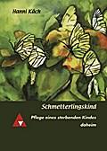 Schmetterlingskind; Pflege eines sterbenden K ...