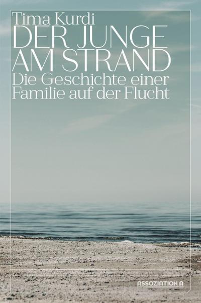 Der Junge am Strand: Die Geschichte einer Familie auf der Flucht