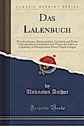 Das Lalenbuch: Wunderseltsame, Abenteuerliche, Unerhörte Und Bisher Unbeschriebene Geschichten Und Thaten Der Lalen Zu Lalenburg, in