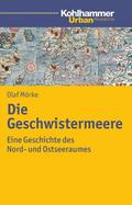 Die Geschwistermeere: Geschichte des Nord- und Ostseeraums (Urban Akademie)