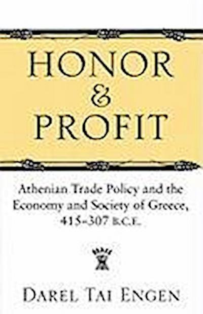 Honor and Profit: Athenian Trade Policy and the Economy and Society of Greece, 415-307 B.C.E.