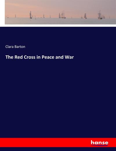 The Red Cross in Peace and War