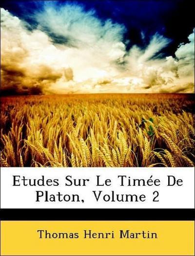Martin, T: Etudes Sur Le Timée De Platon, Volume 2